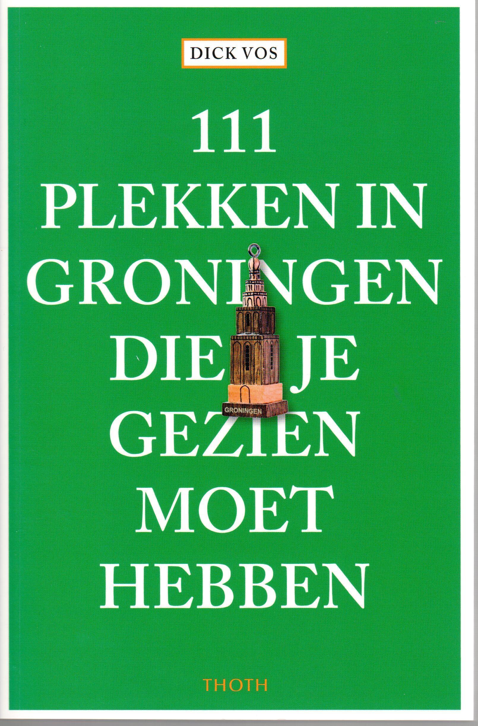 111 Plekken in Groningen die je gezien moet hebben 9789068687781  Thoth   Reisgidsen Groningen
