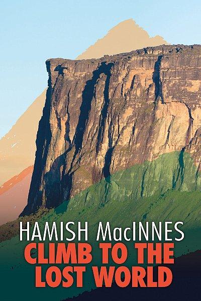 Climb to the Lost World - Hamish MacInnes 9781911342304 Hamish MacInnes Vertebrate Publishing   Bergsportverhalen Suriname, Frans en Brits Guyana