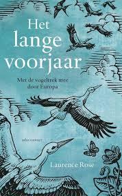 Het lange voorjaar | Laurence Rose 9789045037745 Laurence Rose Atlas-Contact   Natuurgidsen, Vogelboeken Europa
