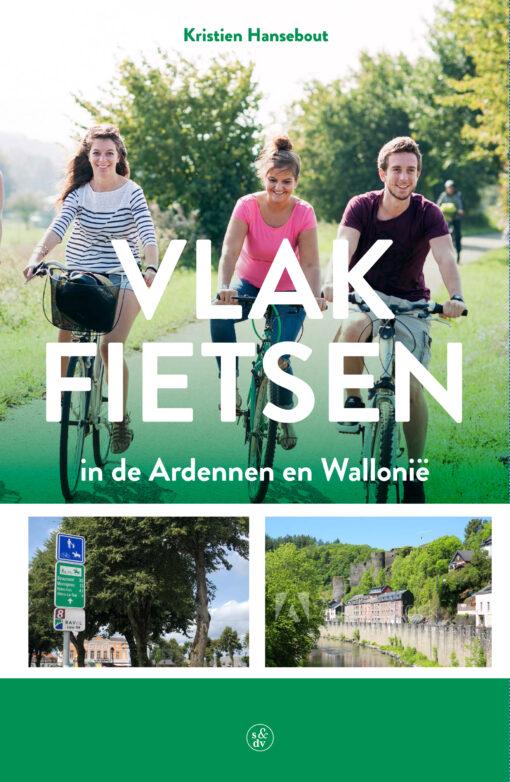 Vlak fietsen in de Ardennen en Wallonië 9789056155100 Kristien Hansebout Bornmeer   Fietsgidsen Wallonië (Ardennen)