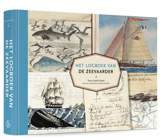 Het logboek van de zeevaarder 9789401915922 Huw Lewis-Jones; voorwoord: Henk de Velde Omniboek   Historische reisgidsen, Landeninformatie, Watersportboeken Wereld als geheel