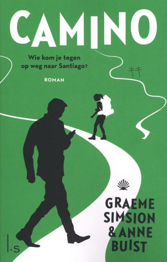 Camino | roman Graeme Simsion 9789021023151 Graeme Simsion Luitingh - Sijthoff   Santiago de Compostela, Wandelreisverhalen Europa