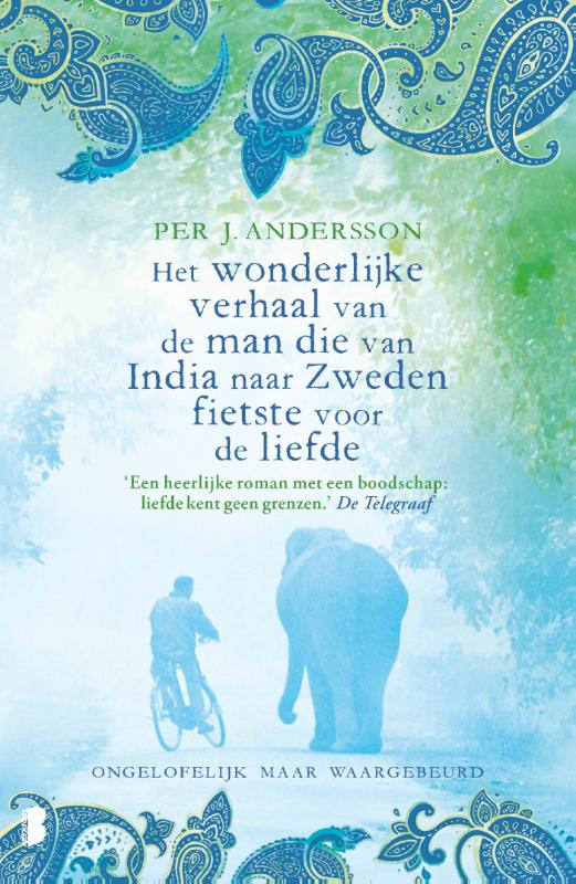 Het wonderlijke verhaal van de man die van India naar Zweden fietste voor de liefde 9789022587683 Per J. Andersson Boekerij   Fietsgidsen Wereld als geheel