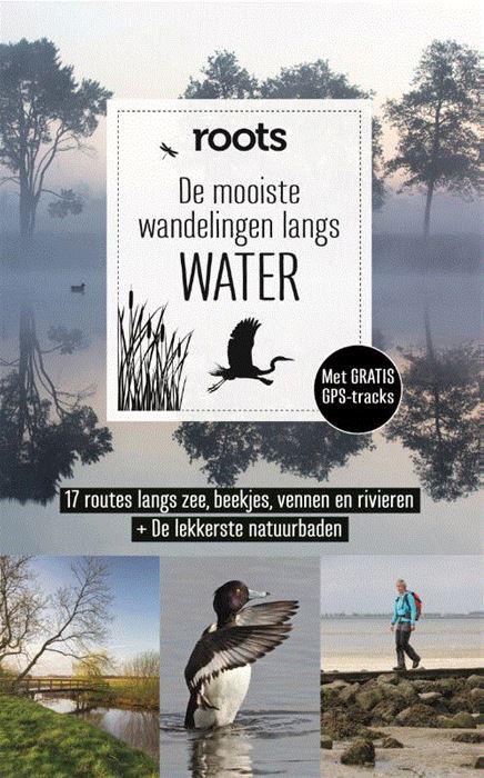 De mooiste wandelingen langs water | Roots 9789059569539  Fontaine Roots  Wandelgidsen Nederland