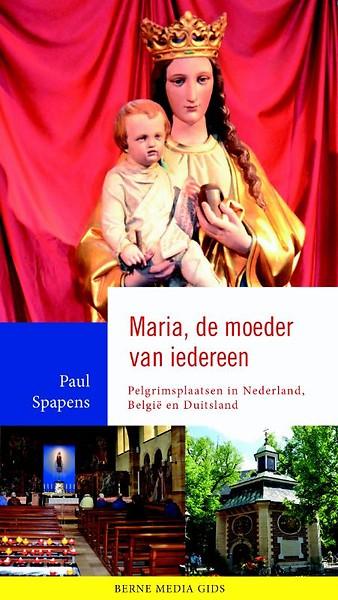 Maria, de Moeder van Iedereen 9789089723239 Paul Spapens Berne Media   Reisgidsen Europa