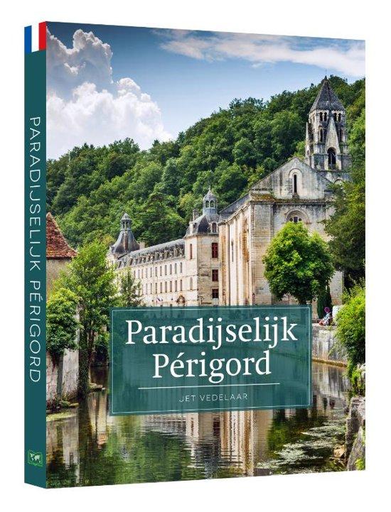 Paradijselijk Périgord 9789492920430 Jet Vedelaar Edicola   Reisgidsen Dordogne