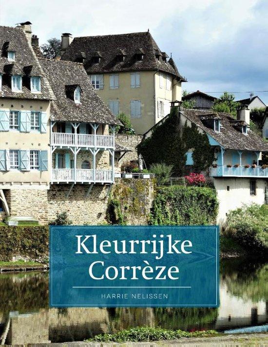 Kleurrijk Corrèze | reisgids 9789492920607  Edicola   Reisgidsen Creuse, Corrèze