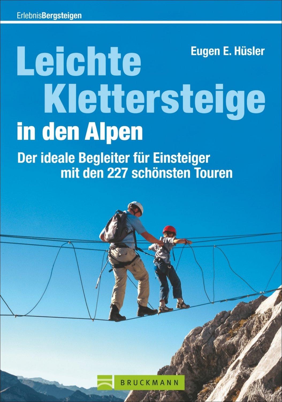 Leichte Klettersteige in den Alpen 9783734315145 Eugen und Hildegard Hüsler Bruckmann   Klimmen-bergsport Zwitserland en Oostenrijk (en Alpen als geheel)