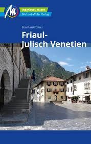 Friaul-Julisch Venetien | reisgids Friuli, Triëst 9783956545801  Michael Müller Verlag   Reisgidsen Venetië, Veneto, Friuli