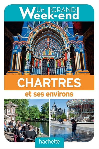 Un grand week-end à Chartres 9782017008323  Hachette   Reisgidsen Parijs, Île-de-France