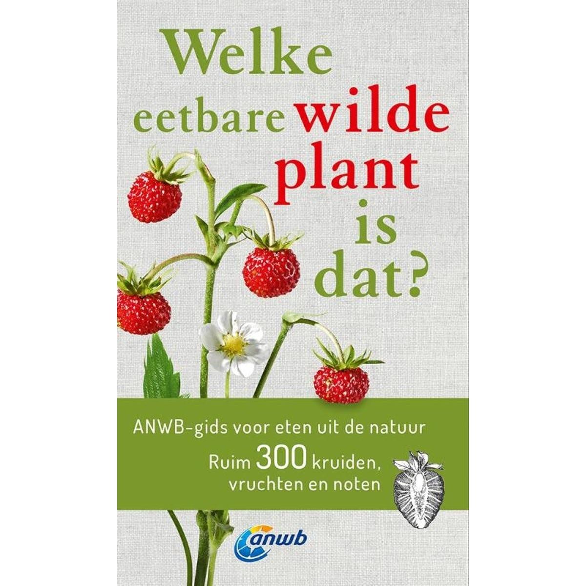 Welke eetbare wilde plant is dat? 9789021572628  Kosmos ANWB Natuur  Natuurgidsen, Plantenboeken Reisinformatie algemeen
