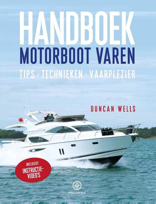 Handboek Motorboot varen 9789064106880 Duncan Wells Hollandia   Watersportboeken Reisinformatie algemeen