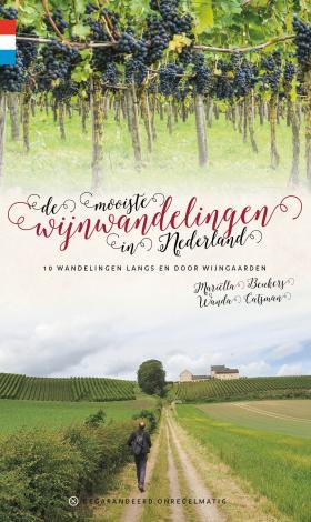 De Mooiste Wijnwandelingen in Nederland 9789078641780 Wanda Catsman en Mariëlla Beukers Gegarandeerd Onregelmatig   Wandelgidsen, Wijnreisgidsen Nederland