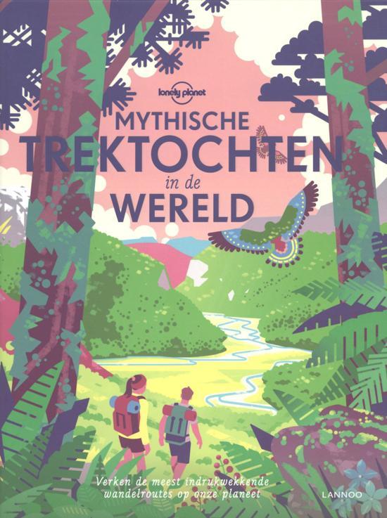 Mythische trektochten in de wereld 9789401456838  Lannoo Lonely Planet  Cadeau-artikelen, Wandelgidsen Wereld als geheel