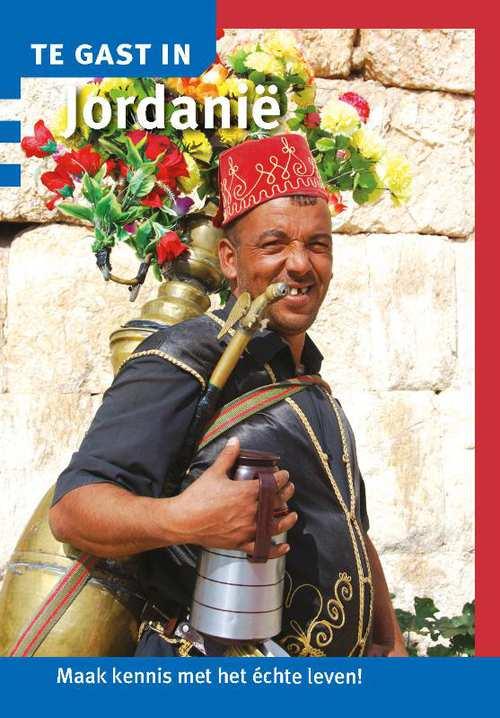 Te Gast In Jordanië 9789460160912  Informatie Verre Reizen   Landeninformatie Syrië, Libanon, Jordanië, Irak