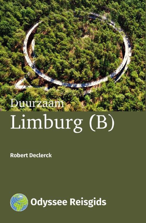 Duurzaam Limburg (B) | reisgids 9789461230638 Robert Declerck Odyssee   Reisgidsen Vlaanderen