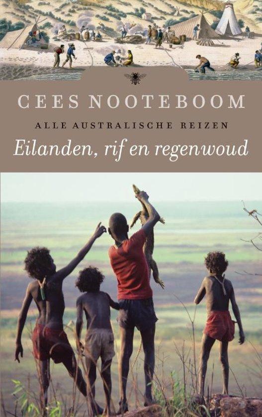 Eilanden, rif en regenwoud | Cees Nooteboom 9789023477273 Cees Nooteboom Bezige Bij   Reisverhalen Australië
