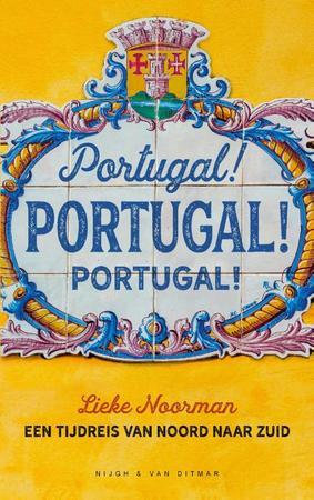 Portugal! Portugal! Portugal! | Lieke Noorman 9789038804989 Lieke Noorman Nigh & Van Ditmar   Reisverhalen Portugal