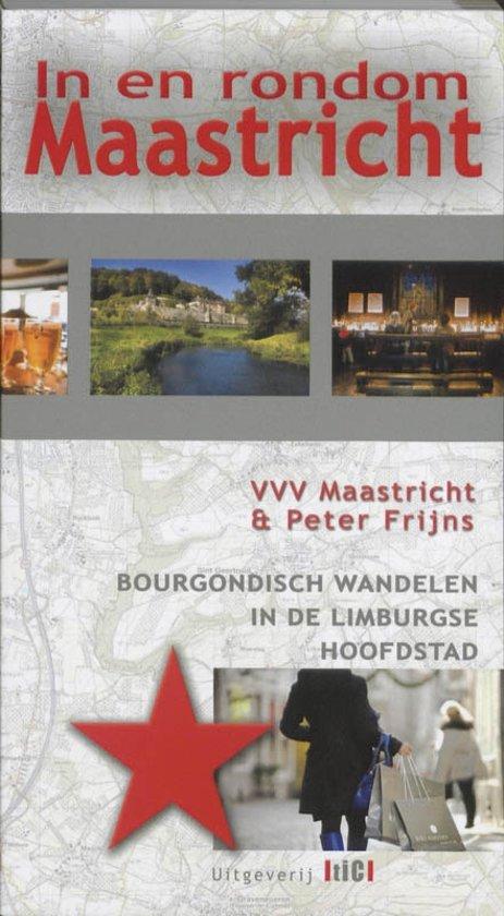 In en rondom Maastricht 9789078407690 Peter Frijns, VVV Maastricht TIC   Wandelgidsen Maastricht en Zuid-Limburg