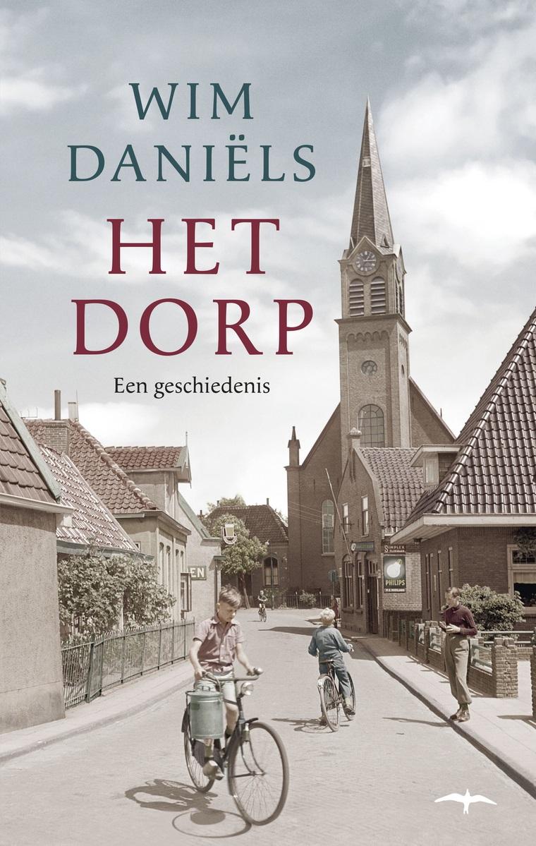 Het Dorp | Wim Daniëls 9789400404885 Wim Daniëls De Bezige Bij Thomas Rap  Historische reisgidsen, Reisverhalen Nederland