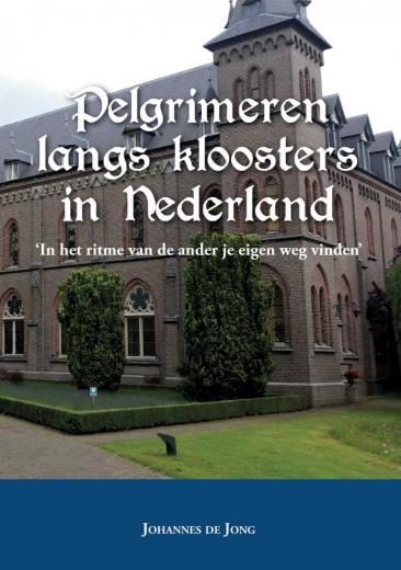 Pelgrimeren langs kloosters in Nederland | Johannes de Jong 9789463893213 Johannes de Jong Boekscout   Reisgidsen Nederland