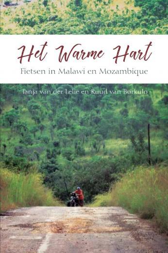 Het Warme Hart - Fietsen in Malawi en Mozambique 9789463894920 Tanja van der Lelie en Ruud van Borkulo Boekscout   Fietsreisverhalen Angola, Zimbabwe, Zambia, Mozambique, Malawi