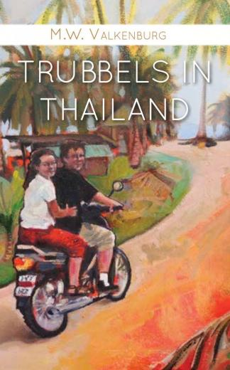 Trubbels in Thailand | M.W. Valkenburg 9789463896184 M.W. Valkenburg Boekscout   Reisverhalen Thailand