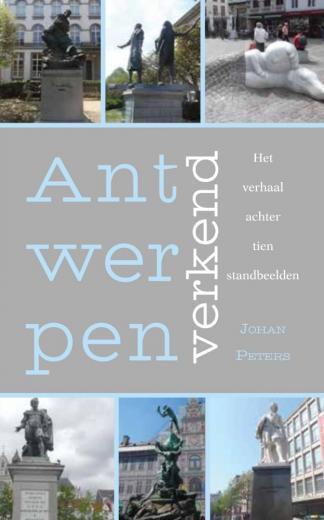 Antwerpen verkend - Het verhaal achter tien standbeelden 9789463896214 Johan Peters Boekscout   Reisgidsen Antwerpen