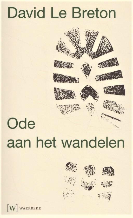 Ode aan het wandelen | David Le Breton 9789492494030 David Le Breton Waerbeke   Wandelgidsen