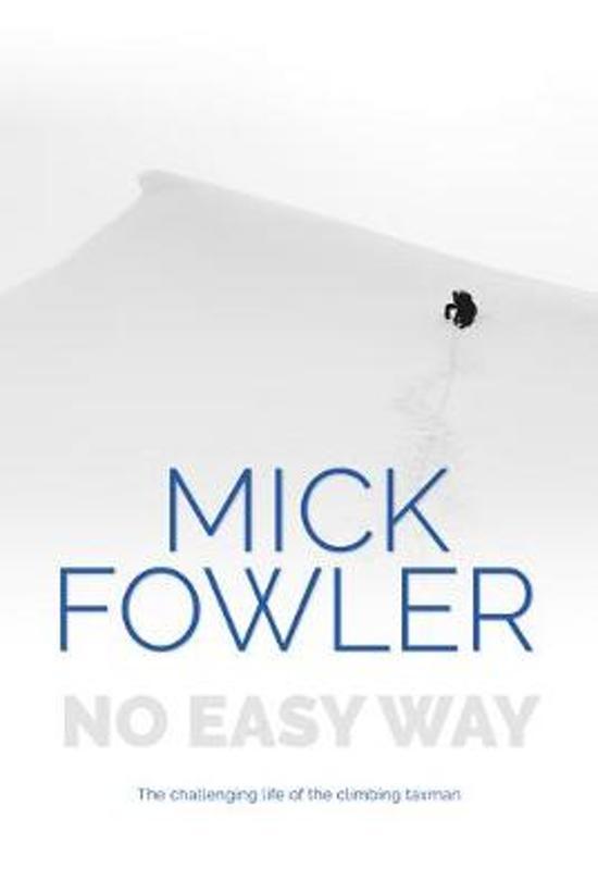 No Easy Way | Mick Fowler 9781911342755 Mick Fowler Vertebrate Publishing   Bergsportverhalen Wereld als geheel