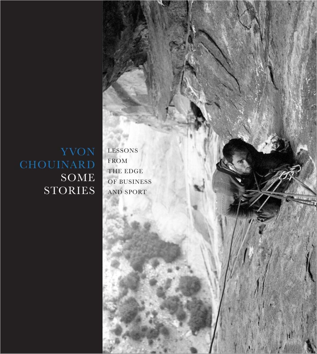 Some Stories: Yvon Chouinard 9781938340826 Yvon Chouinard Patagonia   Klimmen-bergsport Wereld als geheel