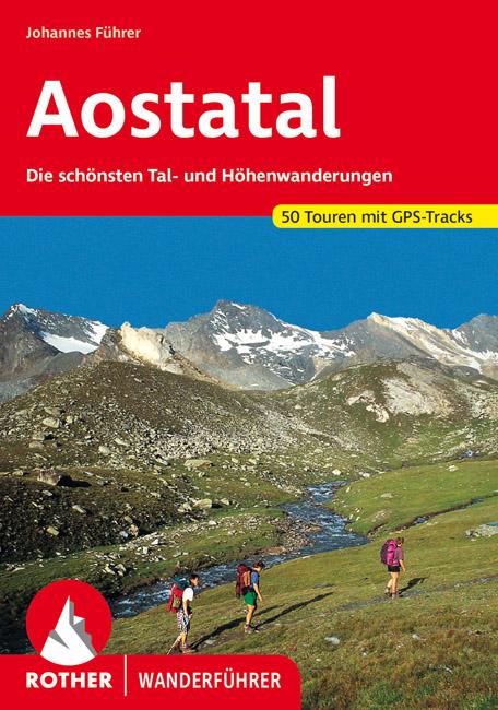 Aostatal | Rother Wanderführer (wandelgids) 9783763340330  Bergverlag Rother RWG  Wandelgidsen Aosta, Gran Paradiso