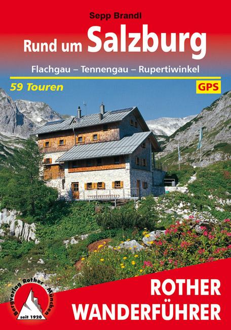 Rother wandelgids Rund um Salzburg | Rother Wanderführer 9783763342433  Bergverlag Rother RWG  Wandelgidsen Salzburg, Karinthië, Tauern, Stiermarken