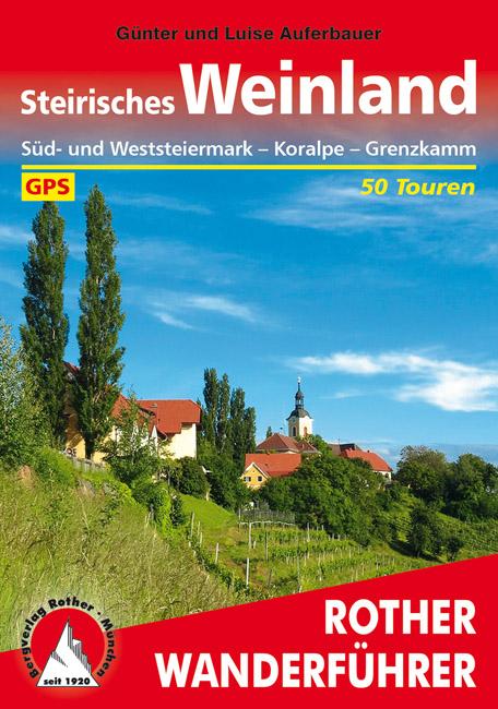 Rother wandelgids Steirisches Weinland | Rother Wanderführer 9783763343119  Bergverlag Rother RWG  Wandelgidsen, Wijnreisgidsen Wenen, Noord- en Oost-Oostenrijk