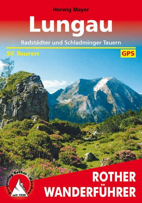 Rother wandelgids Lungau | Rother Wanderführer 9783763343416  Bergverlag Rother RWG  Wandelgidsen Salzburg, Karinthië, Tauern, Stiermarken