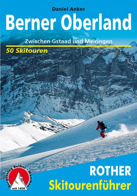 Berner Oberland Skitourenführer 9783763359226  Bergverlag Rother Rother Skiführer  Wintersport Berner Oberland, Basel, Jura, Genève