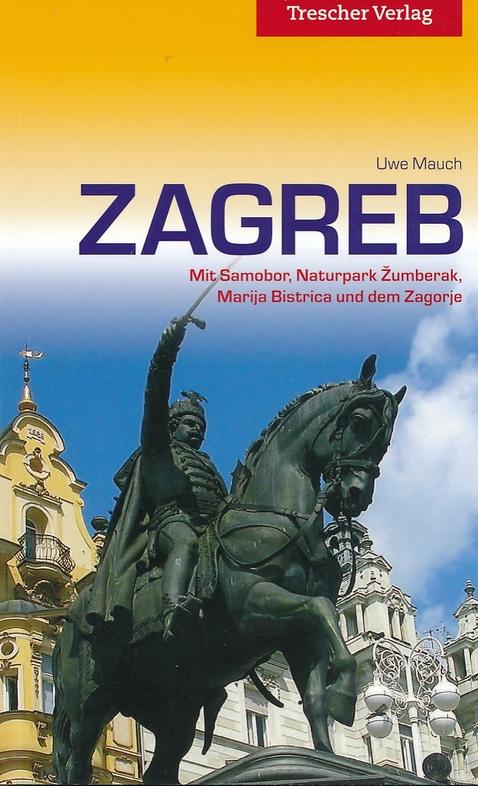 Zagreb | Duitstalige reisgids 9783897944190  Trescher Verlag   Reisgidsen Kroatië