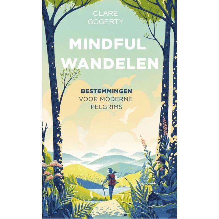 Mindful Wandelen 9789024587964 Clare Gogerty Luitingh - Sijthoff   Wandelgidsen Wereld als geheel