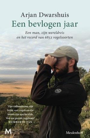 Een bevlogen jaar | Arjan Dwarshuis 9789029092371 Arjan Dwarshuis Meulenhoff   Natuurgidsen, Reisverhalen, Vogelboeken Wereld als geheel