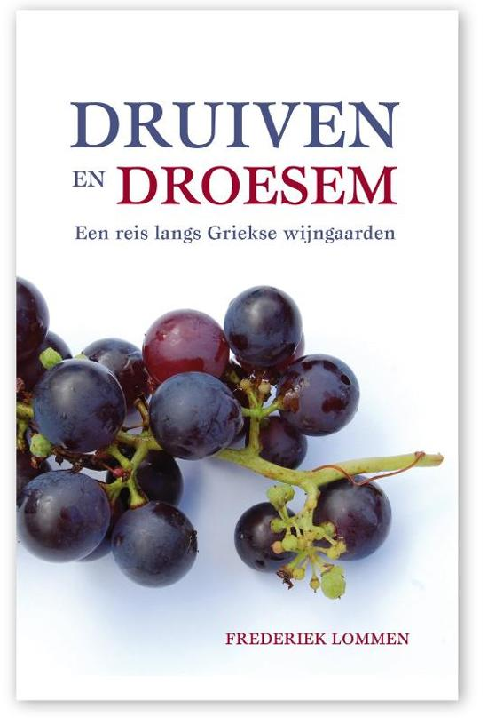 Druiven en droesem | Frederiek Lommen 9789077557808 Frederiek Lommen Totemboek   Culinaire reisgidsen, Reisverhalen, Wijnreisgidsen Griekenland