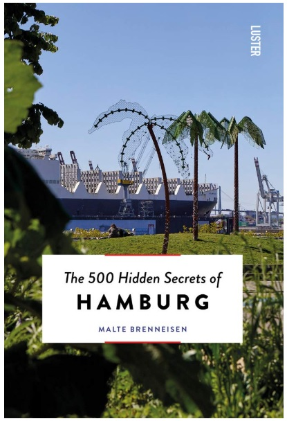 The 500 hidden secrets of Hamburg 9789460582493 Malte Brenneisen Luster   Reisgidsen Hamburg