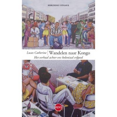 Wandelen naar Kongo | Lucas Catherine 9789462671799 Lucas Catherine Epo   Historische reisgidsen, Landeninformatie Centraal-Afrika: Kameroen, Centraal-Afrikaanse Republiek, Equatoriaal Guinee, Gabon, Congo