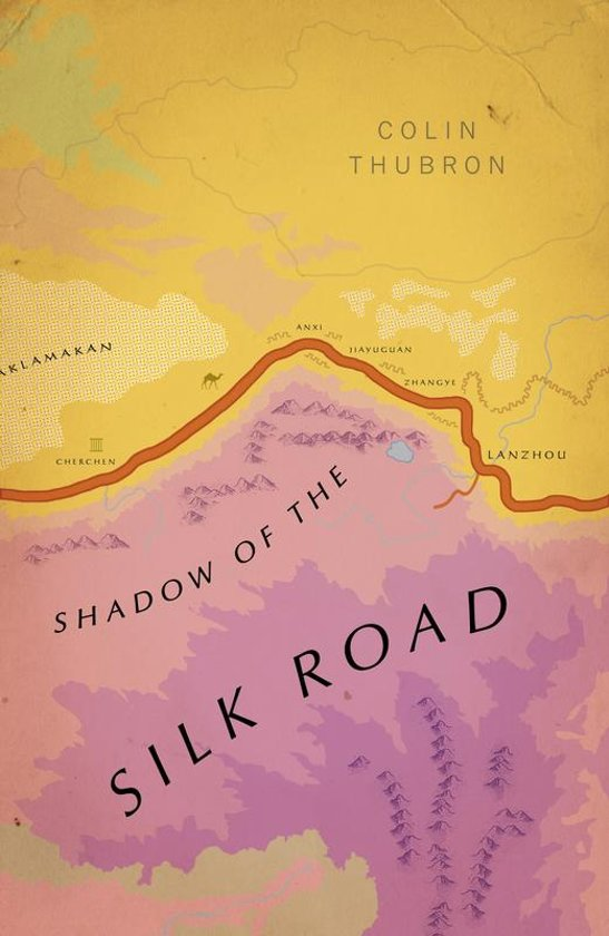 Shadow of the Silk Road | Colin Thubron 9781784875343 Colin Thubron Vintage   Reisverhalen Azië