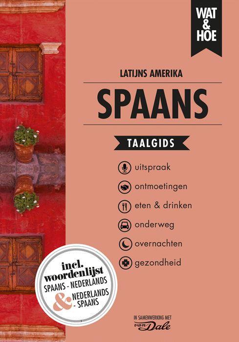 Wat en Hoe: Spaans voor Latijns-Amerika   taalgids 9789021572918  Kosmos Wat en Hoe Taalgids  Taalgidsen en Woordenboeken Zuid-Amerika (en Antarctica)