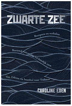 Zwarte Zee | Caroline Eden 9789024585540 Caroline Eden Luitingh - Sijthoff   Culinaire reisgidsen Centraal- en Oost-Europa, Balkan, Siberië, West-Azië, Midden-Oosten