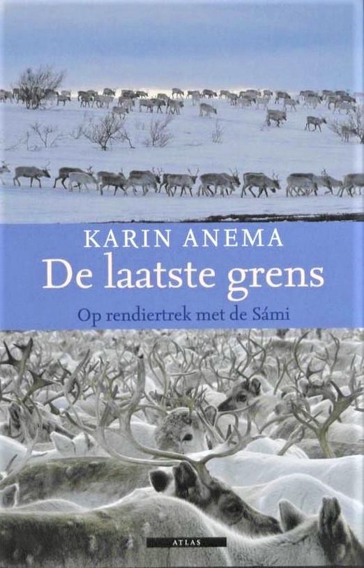De laatste grens | Karin Anema 9789045005409 Karin Anema Atlas-Contact   Reisverhalen Lapland