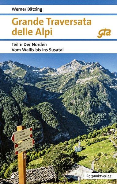 Grande Traversata delle Alpi GTA, Teil 1: Der Norden 9783858696809 Werner Bätzing Rotpunkt Verlag, Zürich   Wandelgidsen Turijn, Piemonte