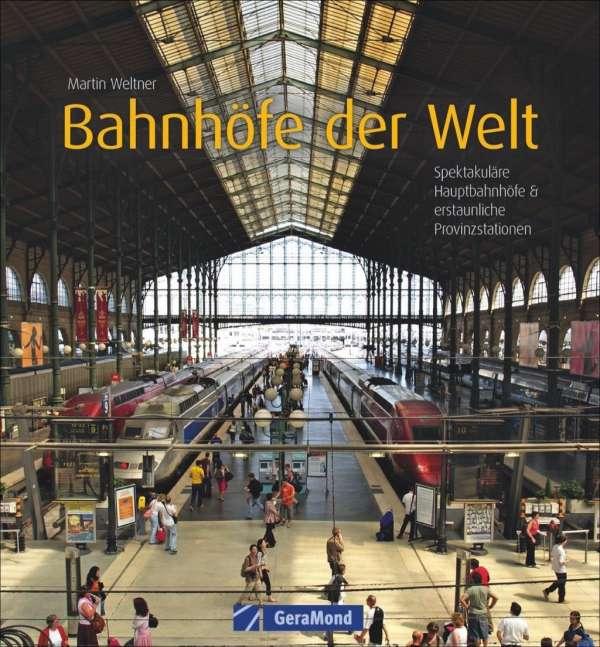 Bahnhöfe der Welt 9783964530837 Martin Weltner GeraMond   Landeninformatie Wereld als geheel