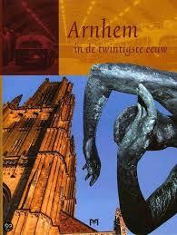 Arnhem in de Twintigste Eeuw 9789053452592  Matrijs   Historische reisgidsen, Landeninformatie Arnhem en de Veluwe