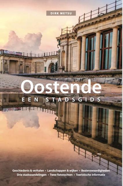 Oostende - een stadsgids 9789463886352 Dirk Metsu Metsu   Reisgidsen Gent, Brugge & westelijk Vlaanderen